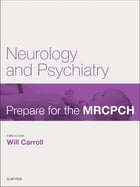 Neurology & Psychiatry: Prepare for the MRCPCH. Key Articles from the Paediatrics & Child Health journal by Will Carroll, MD MRCP MRCPCH Bm BCh BA MA(Oxon)