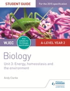 WJEC/Eduqas A-level Biology Student Guide 3: Unit 3: Energy, homeostasis and the environment by Andy Clarke