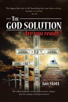 The God Solution: Are You Ready? by Ian Stott