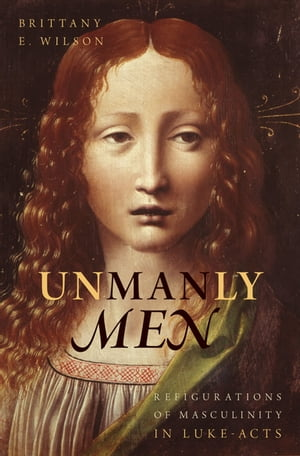 Unmanly Men Refigurations of Masculinity in Luke-Acts