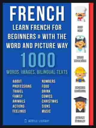 French - Learn French for Beginners - With the Word and Picture Way: 1.000 Words, Imagens and Bilingual Texts to Learn French the Easy Way