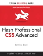Flash Professional CS5 Advanced for Windows and Macintosh: Visual QuickPro Guide by Russell Chun