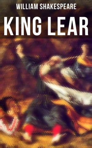 KING LEAR: Including The Classic Biography: The Life of William Shakespeare