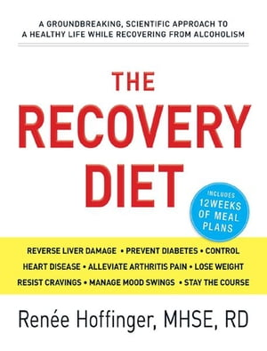 The Recovery Diet A Groundbreaking,  Scientific Approach to a Healthy Life While Recovering from Alcoholism
