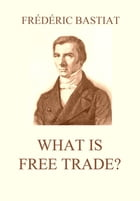 What is Free Trade? by Frédéric Bastiat