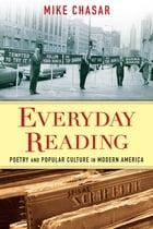 Everyday Reading: Poetry and Popular Culture in Modern America by Mike Chasar