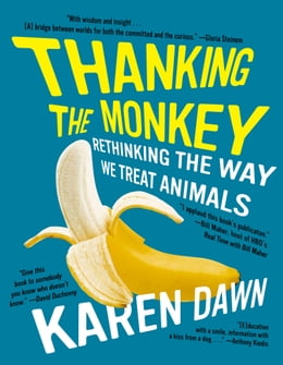 Book Thanking the Monkey: Rethinking the Way We Treat Animals by Karen Dawn