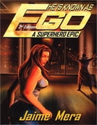 He Is Known as Ego: A Superhero Epic - 2nd Edition by Jaime Mera