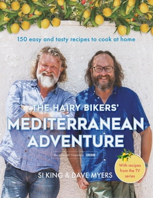 The Hairy Bikers' Mediterranean Adventure (TV tie-in) 150 easy and tasty recipes to cook at home