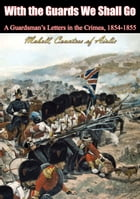 With the Guards We Shall Go: A Guardsman's Letters in the Crimea, 1854-1855 by Countess Mabell of Airlie