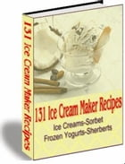 131 ICE CREAM MAKER RECIPES by Jon Sommers