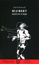Nijinsky: Death of a Faun by David Pownall