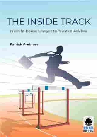The Inside Track: From In-house Lawyer to Trusted Advisor