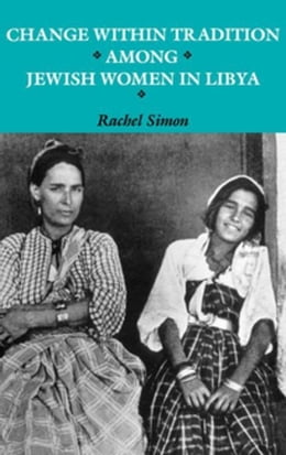 Book Change within Tradition among Jewish Women in Libya by Simon, Rachel