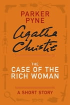 The Case of the Rich Woman: A Parker Pyne Story by Agatha Christie