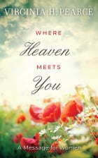 Where Heaven Meets You: A Message for Women by Virginia H. Pearce