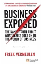 Business Exposed: The naked truth about what really goes on in the world of business by Freek Vermeulen