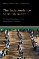 The Independence of South Sudan: The Role of Mass Media in the Responsibility to Prevent