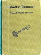 Dynamic Thought: Or, the Law of Vibrant Energy by William Walker Atkinson