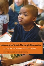 The Learning to Teach Through Discussion: The Art of Turning the Soul by Sophie Haroutunian-Gordon