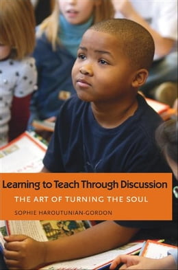 Book The Learning to Teach Through Discussion: The Art of Turning the Soul by Sophie Haroutunian-Gordon