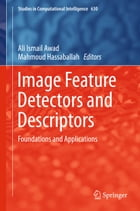 Image Feature Detectors and Descriptors: Foundations and Applications by Ali Ismail Awad