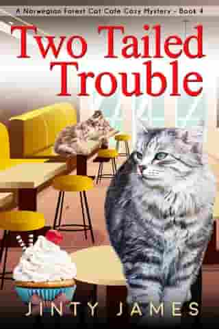 Two Tailed Trouble: A Norwegian Forest Cat Cafe Cozy Mystery, #4 by Jinty James