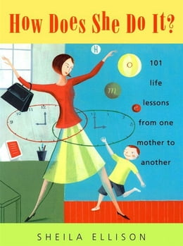 Book How Does She Do It?: 101 Life Lessons from One Mother to Another by Sheila Ellison
