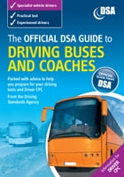The Official DVSA Guide to Driving Buses and Coaches by The Driver and Vehicle Standards Agency The Driver and Vehicle Standards Agency