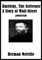 Bartleby, The Scrivener: A Story of Wall-Street (Annotated) by Herman Melville