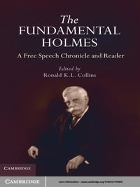 The Fundamental Holmes: A Free Speech Chronicle and Reader – Selections from the Opinions, Books…