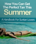 How You Can Get The Perfect Tan This Summer by Mark