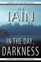 In The Day, Darkness: A Novel by AV Iain