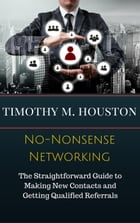 No-Nonsense Networking: The Straightforward Guide to Making Productive, Profitable and Prosperous…