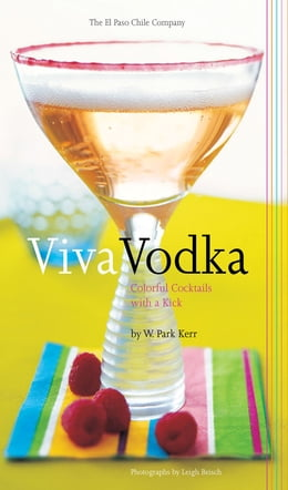 Book Viva Vodka: Colorful Cocktails with a Kick by W. Park Kerr