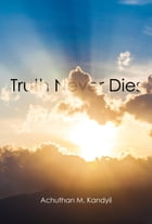 Truth Never Dies by Achuthan  M Kandyil