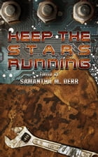 Keep the Stars Running by Samantha M. Derr (Editor)