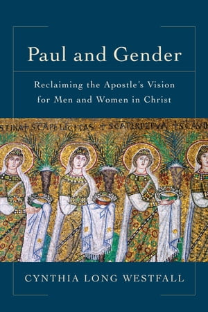 Paul and Gender Reclaiming the Apostle's Vision for Men and Women in Christ