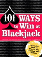 101 Ways to Win Blackjack: Includes Tips to Win at the Casino and Online by Tom Hagen