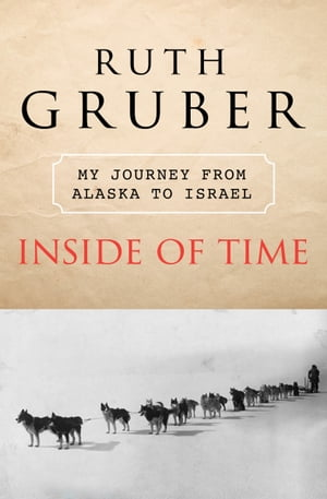 Inside of Time My Journey from Alaska to Israel
