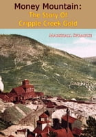 Money Mountain: The Story of Cripple Creek Gold by Marshall Sprague
