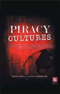 PIRACY CULTURES: How a Growing Portion of the Global Population is Building Media Relationships…