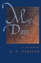 My Days by R. K. Narayan