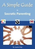 A Simple Guide to Socratic Parenting