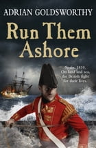 Run Them Ashore by Adrian Goldsworthy