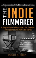 9781311113047 - David Ford: The Indie Filmmaker; A Beginner's Guide to Making Feature Films - Bog