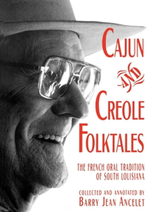 Cajun and Creole Folktales The French Oral Tradition of South Louisiana