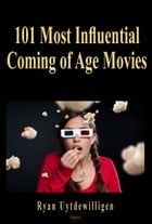 101 Most Influential Coming of Age Movies by Ryan Uytdewilligen