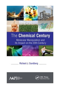 The Chemical Century: Molecular Manipulation and Its Impact on the 20th Century