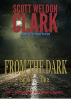 From the Dark, Book 1: Tales of the eerie and the macabre by Scott W. Clark